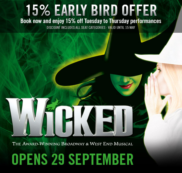 WICKED – OPENS 29 SEPTEMBER
